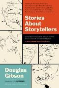 Stories About Storytellers: Publishing W.O. Mitchell, Mavis Gallant, Robertson Davies, Alice Munro, Pierre... by Douglas Gibson