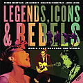 Legends Icons & Rebels Music that Changed the World