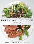 Everyday Flexitarian: Recipes for Vegetarians & Meat Lovers Alike