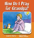 How Do I Pray for Grandpa?