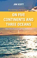 Wanderings and Sojourns - On Five Continents and Three Oceans - Book 1: A Book of Travel, Poetry and Insight from a Wanderer's Life