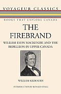 The Firebrand: William Lyon MacKenzie and the Rebellion in Upper Canada