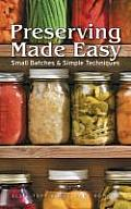 Preserving Made Easy Small Batches & Simple Techniques