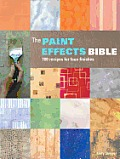 The Paint Effects Bible: 100 Recipes for Faux Finishes Cover