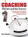 Coaching: The Art and the Science -- The Complete Guide to Self Management, Team Management, and Physical and Psychological Prep