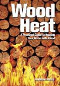 Wood Heat: A Practical Guide to...