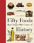 Fifty Foods That Changed the...
