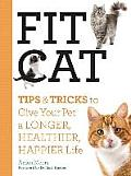 Fit Cat: Tips and Tricks to Give Your Pet a Longer, Healthier, Happier Life