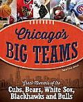 Chicago's Big Teams: Great Moments of the Cubs, Bears, White Sox, Blackhawks and Bulls