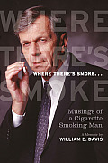 Where There's Smoke..: Musings of a Cigarette Smoking Man, a Memoir