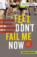 Feet Don't Fail Me Now: The Rogue's Guide to Running the Marathon