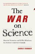 War on Science Muzzled Scientists & Wilful Blindness in Stephen Harpers Canada