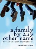 A Family by Any Other Name: Exploring Queer Relationships (Twenty-One Essays)