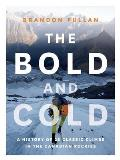 The Bold and Cold: A History of 25 Classic Climbs in the Canadian Rockies
