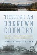 Through an Unknown Country: The Jarvis - Hanington Winter Expedition Through the Northern Rockies, 1874-1875