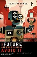 The Future and Why We Should Avoid It: Killer Robots, the Apocalypse and Other Topics of Mild Concern