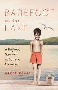 Barefoot at the Lake A Boyhood Summer in Cottage Country
