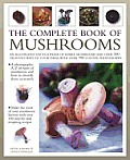 The Complete Book of Mushrooms: An Illustrated Encyclopedia of Edible Mushrooms and Over 100 Delicious Ways to Cook Them, with Over 700 Color Photogra
