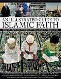 An Illustrated Guide to Islamic Faith: The History and Philosophy of the Islamic Faith