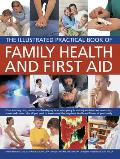 The Illustrated Practical Book of Family Health & First Aid: From Treating Cuts, Sprains and Bandaging in an Emergency to Making Decisions on Headache