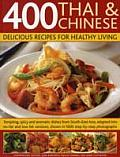 400 Thai & Chinese Delicious Recipes for Healthy Living Tempting Spicy & Aromatic Dishes from South East Asia Adapted Into No Fat & Low Fat Vers