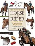 Illustrated Horse & Rider A Practical Handbook of Riding with Over 1000 Photographs
