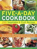 Five-A-Day Cookbook: 200 Vegetable & Fruit Recipes: How to Achieve Your Recommended Daily Minimum, with Tempting Recipes Shown in 1300 Step-By-Step Ph