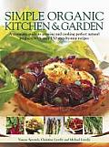 Simple Organic Kitchen &amp; Garden: A Complete Guide to Growing and Cooking Perfect Natural Produce, with Over 150 Step-By-Step Recipes Cover
