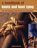 A Handbook of Knots and Knot Tying: Over 200 Techniques with Step-By-Step Photographs