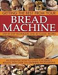 Getting the Best from Your Bread Machine: Step-By-Step Techniques and 50 Classic Recipes