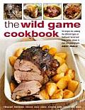 The Wild Game Cookbook: 50 Recipes for Cooking the Different Types of Feathered, Furred and Large Game, Shown in Over 200 Photographs