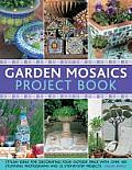 Garden Mosaics Project Book: Stylish Ideas for Decorating Your Outside Space with Over 400 Stunning Photographs and 25 Step-By-Step Projects