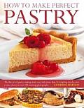 How to Make Perfect Pastry: The Fine Art of Pastry-Making Made Easy with More Than 75 Tempting Step-By-Step Recipes Shown in Over 400 Stunning Pho Cover