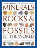 Complete Illustrated Guide to Minerals Rocks & Fossils of the World A Comprehensive Reference to 700 Minerals Rocks Plants & Animal Fossils