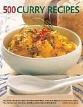 500 Curry Recipes: Discover a World of Spice in Dishes from India, Asia, the Middle East, Africa and the Caribbean, with 500 Photographs