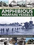 An  Illustrated History of Amphibious Warfare Vessels: A Complete Guide to the Evolution and Development of Landing Ships and Landing Craft, Shown in