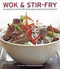 Wok & Stir Fry: 160 Sizzling Stove-Top Recipes Shown in Over 270 Photographs