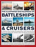 The Illustrated Encyclopedia of Battleships & Cruisers: A Complete Visual History of International Naval Warships from 1860 to the Present Day, Shown