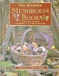 The Ultimate Mushroom Book: The Complete Guide to Mushrooms - A Photographic A-Z of Types and 100 Original Recipes