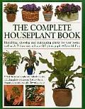 The Complete Houseplant Book: Identifying, Choosing and Maintaining Plants for Your Home, with an A-Z Directory and Over 600 Photographs
