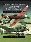 World War Fighter Aircraft (Illustrated Transport Encyclopedia): Featuring Photographs from the Imperial War Museum (Illustrated Transport Encyclopedia)