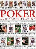The Complete Practical Guide to Poker and Poker Playing: Learn from the Professionals: How to Beat the Odds at Poker with Winning Strategies, Skills a