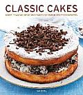 Classic Cakes: More Than 140 Delicious Bakes Shown in 270 Photographs