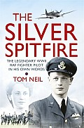 Silver Spitfire: the Legendary WWII Raf Fighter Pilot in His Own Words
