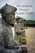 Descending Dragon, Rising Tiger: A History of Vietnam