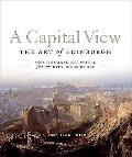 A Capital View: The Art of Edinburgh: A Hundred Artworks from the City Collection
