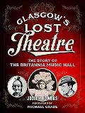 Glasgow's Lost Theatre: the Story of the Britannia Music Hall