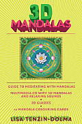 3D Mandalas Everything You Need to Enrich Your Life Through Meditation