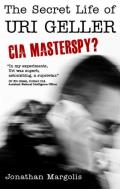 The Secret Life of Uri Geller: CIA Masterspy?