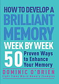 How to Develop a Brilliant Memory Week by Week 52 Proven Ways to Enhance Your Memory Skills